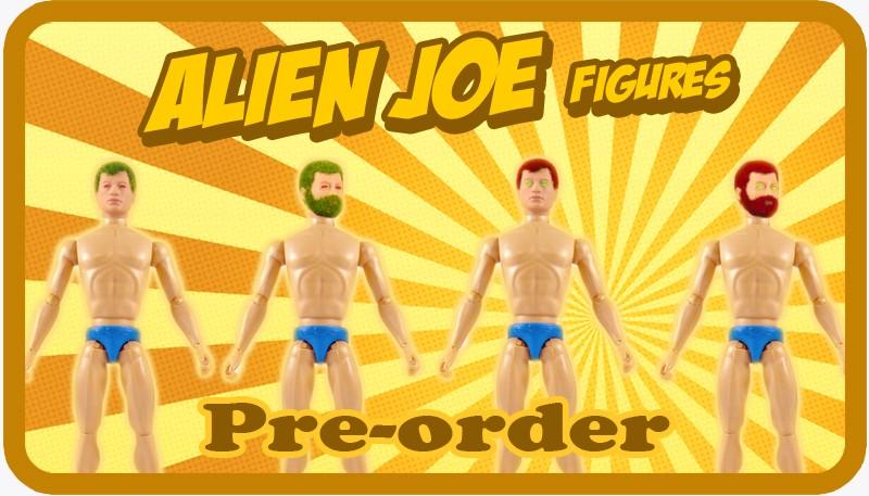 New Alien Joe figures pre-order!